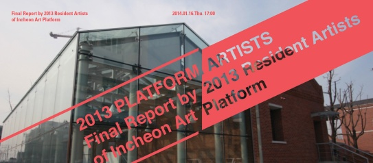 Final Report, Incheon Art Platform, South Korea, 2014